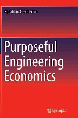 Bog, paperback Purposeful Engineering Economics af Ronald A. Chadderton