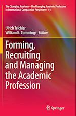 Forming, Recruiting and Managing the Academic Profession (Changing Academy the Changing Academic Profession in Interna, nr. 14)