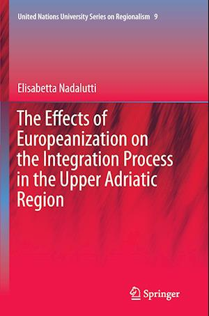 Bog, paperback The Effects of Europeanization on the Integration Process in the Upper Adriatic Region af Elisabetta Nadalutti