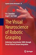 The Visual Neuroscience of Robotic Grasping (Cognitive Systems Monographs, nr. 28)