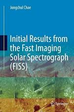 Initial Results from the Fast Imaging Solar Spectrograph (Fiss)