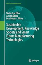 Sustainable Development, Knowledge Society and Smart Future Manufacturing Technologies (World Sustainability)