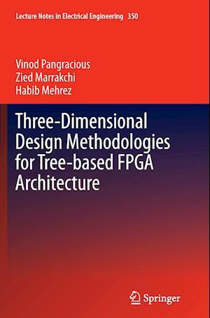 Bog, paperback Three-Dimensional Design Methodologies for Tree-Based FPGA Architecture af Vinod Pangracious