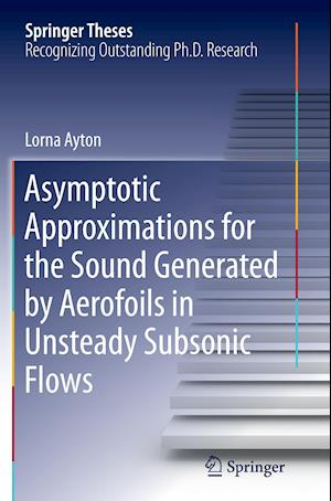 Bog, paperback Asymptotic Approximations for the Sound Generated by Aerofoils in Unsteady Subsonic Flows af Lorna Ayton