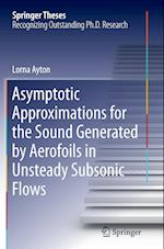 Asymptotic Approximations for the Sound Generated by Aerofoils in Unsteady Subsonic Flows (Springer Theses)