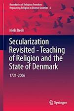 Secularization Revisited - Teaching of Religion and the State of Denmark (Boundaries of Religious Freedom Regulating Religion in Diverse Societies, nr. 5)