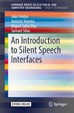 An Introduction to Silent Speech Interfaces (Springerbriefs in Electrical and Computer Engineering)
