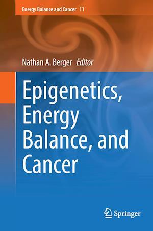 Epigenetics, Energy Balance, and Cancer af Nathan A. Berger