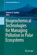 Biogeochemical Technologies for Managing Pollution in Polar Ecosystems (Environmental Pollution)
