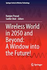 Wireless World in 2050 and Beyond: A Window into the Future!