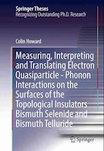 Measuring, Interpreting and Translating Electron Quasiparticle - Phonon Interactions on the Surfaces of the Topological Insulators Bismuth Selenide an (Springer Theses)
