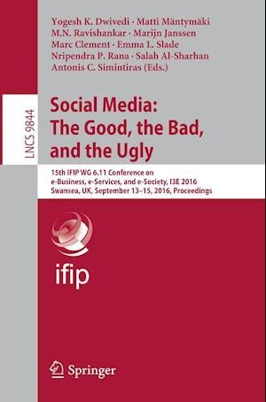 Social Media: The Good, the Bad, and the Ugly af Yogesh K. Dwivedi