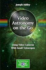 Video Astronomy on the Go (The Patrick Moore Practical Astronomy Series)