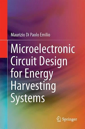 Bog, hardback Microelectronic Circuit Design for Energy Harvesting Systems af Maurizio Di Paolo Emilio