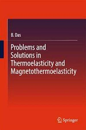 Bog, hardback Problems and Solutions in Thermoelasticity and Magneto-Thermoelasticity af Bappa Das