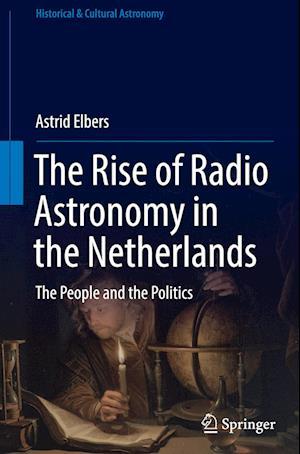 Bog, hardback The Rise of Radio Astronomy in the Netherlands af Astrid Elbers