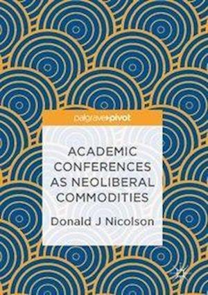 Bog, hardback Academic Conferences as Neoliberal Commodities af Donald J Nicolson