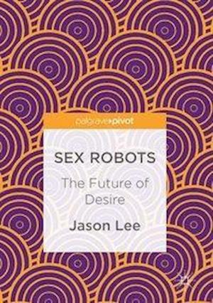 Bog, hardback Sex Robots af Jason Lee