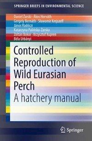 Bog, paperback Controlled Reproduction of Wild Eurasian Perch af Daniel Arski, Gergely Bernath, Akos Horvath