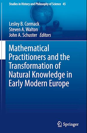 Bog, hardback Mathematical Practitioners and the Transformation of Natural Knowledge in Early Modern Europe af Lesley B. Cormack