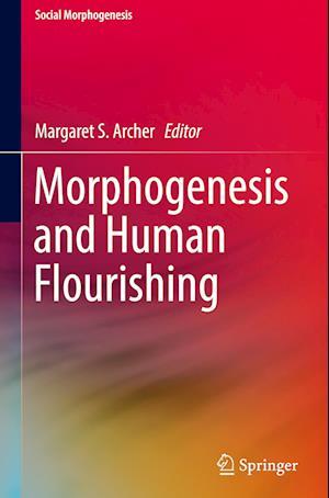 Bog, hardback Morphogenesis and Human Flourishing af Margaret Archer