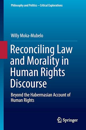 Bog, hardback Reconciling Law and Morality in Human Rights Discourse af Willy Moka-Mubelo