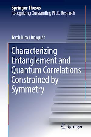 Bog, hardback Characterizing Entanglement and Quantum Correlations Constrained by Symmetry af Jordi Tura I. Brugues