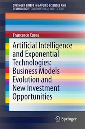 Bog, hardback Artificial Intelligence and Exponential Technologies: Business Models Evolution and New Investment Opportunities af Francesco Corea