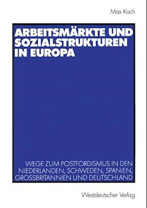 Arbeitsmarkte und Sozialstrukturen in Europa af Max Koch