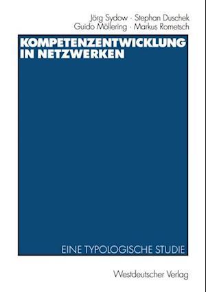 Kompetenzentwicklung in Netzwerken af Jorg Sydow, Guido Mollering, Stephan Duschek