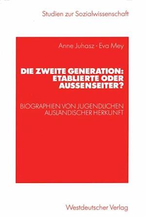 Die zweite Generation: Etablierte oder Auenseiter? af Anne Juhasz-Liebermann, Eva Mey