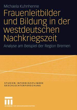 Frauenleitbilder und Bildung in der westdeutschen Nachkriegszeit af Michaela Kuhnhenne