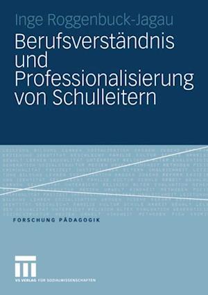 Berufsverstandnis und Professionalisierung von Schulleitern af Inge Roggenbuck-Jagau