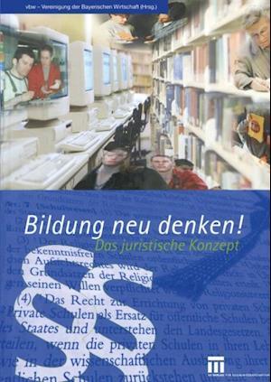 Bildung neu denken! Das juristische Konzept af Christof Prechtl
