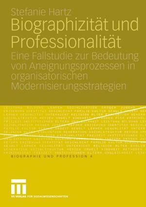 Biographizitat und Professionalitat af Stefanie Hartz