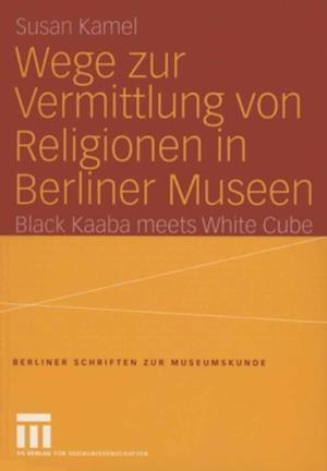 Wege zur Vermittlung von Religionen in Berliner Museen af Susan Kamel
