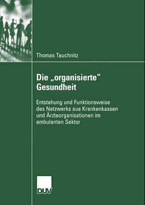 Die organisierte&quote; Gesundheit af Thomas Tauchnitz