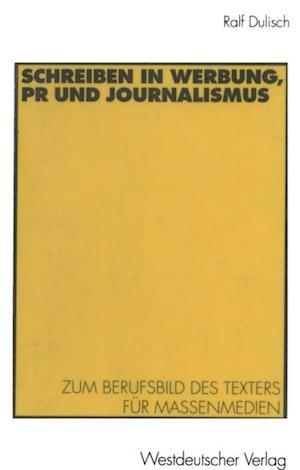 Schreiben in Werbung, PR und Journalismus af Ralf Dulisch