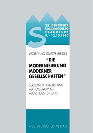 25. Deutscher Soziologentag 1990. Die Modernisierung moderner Gesellschaften af Wolfgang Glatzer