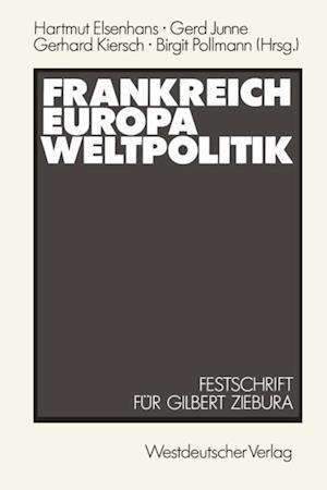 Frankreich - Europa - Weltpolitik af Hartmut Elsenhans, Gilbert Ziebura