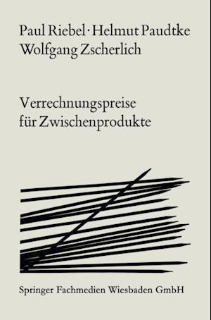 Verrechnungspreise fur Zwischenprodukte af Paul Riebel, Helmut Paudtke, Wolfgang Zscherlich