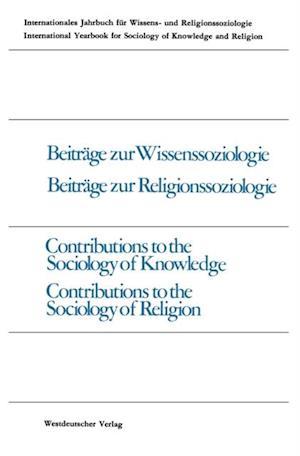 Beitrage zur Wissenssoziologie, Beitrage zur Religionssoziologie / Contributions to the Sociology of Knowledge Contributions to the Sociology of Religion af Bernhard Waldenfels, Peter Gross, Werner Stark