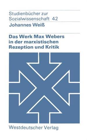 Das Werk Max Webers in der marxistischen Rezeption und Kritik af Johannes Wei