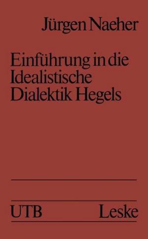 Einfuhrung in die Idealistische Dialektik Hegels af Jurgen Naeher