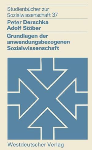 Grundlagen der anwendungsbezogenen Sozialwissenschaft af Peter Derschka