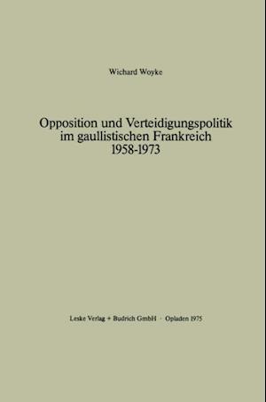 Opposition und Verteidigungspolitik im gaullistischen Frankreich 1958-1973 af Wichard Woyke