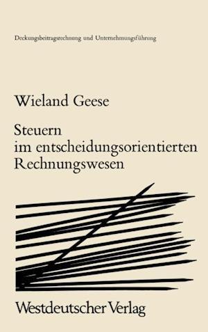 Steuern im Entscheidungsorientierten Rechnungswesen af Wieland Geese