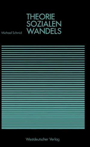 Theorie sozialen Wandels af Michael Schmid