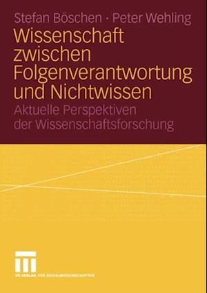 Wissenschaft zwischen Folgenverantwortung und Nichtwissen af Stefan Boschen, Peter Wehling