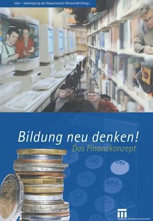 Bildung neu denken! af vbw - Vereinigung der Bayerischen Wirtschaft